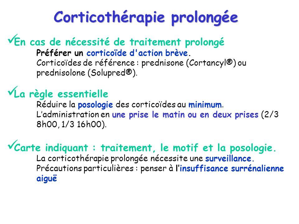 Corticothérapie prolongée En cas de nécessité de traitement prolongé Préférer un corticoïde d'action brève. Corticoïdes de référence : prednisone (Cor