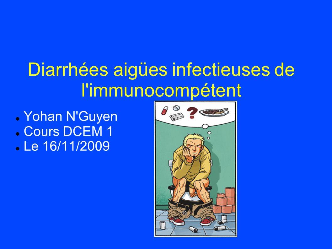 Diarrhées aigües infectieuses de l'immunocompétent Yohan N'Guyen Cours DCEM 1 Le 16/11/2009