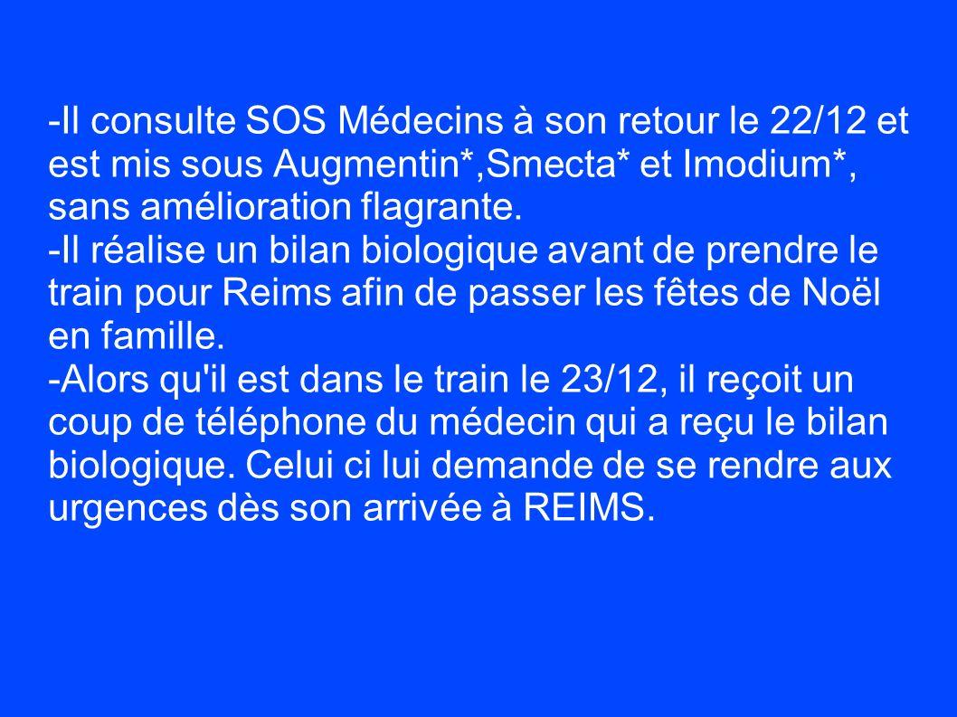 -Il consulte SOS Médecins à son retour le 22/12 et est mis sous Augmentin*,Smecta* et Imodium*, sans amélioration flagrante. -Il réalise un bilan biol