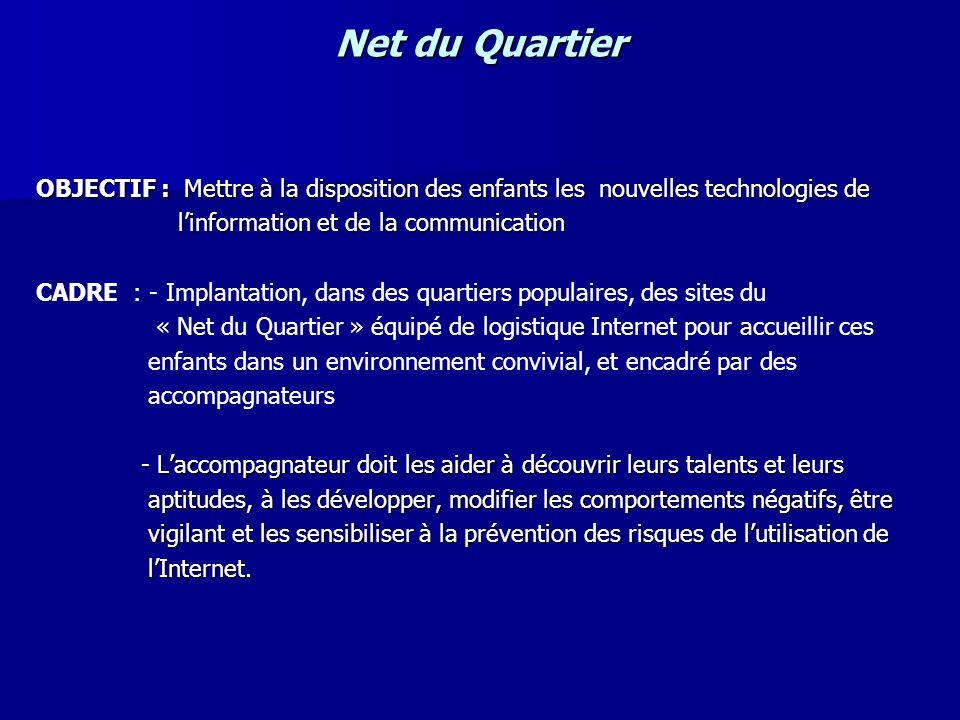 Net du Quartier OBJECTIF : Mettre à la disposition des enfants les nouvelles technologies de linformation et de la communication linformation et de la