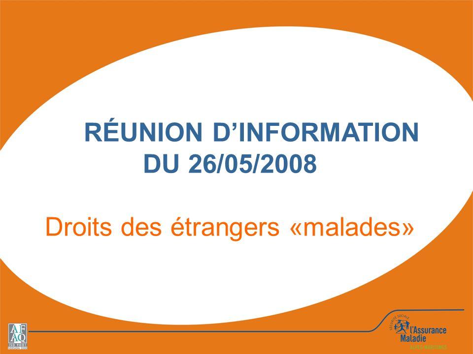 RÉUNION DINFORMATION DU 26/05/2008 Droits des étrangers «malades»