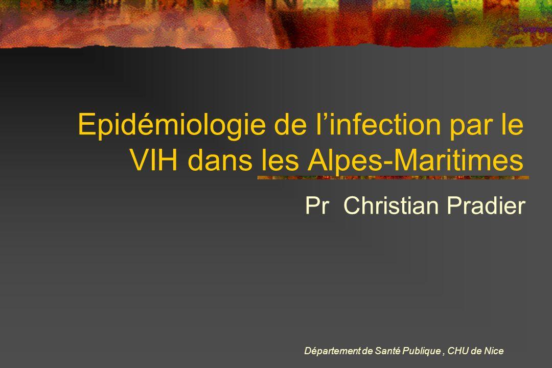 Pr Christian Pradier Epidémiologie de linfection par le VIH dans les Alpes-Maritimes Département de Santé Publique, CHU de Nice