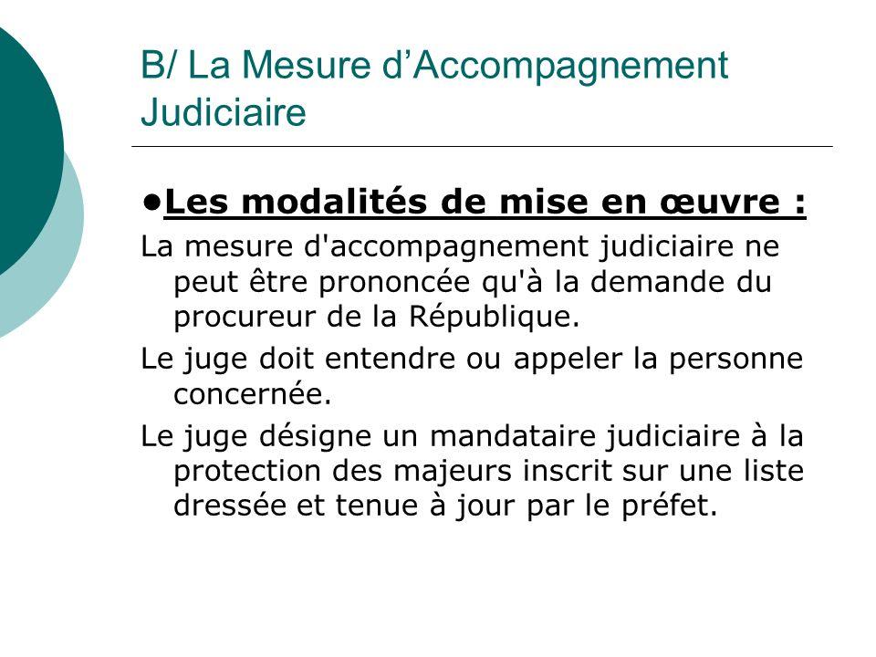B/ La Mesure dAccompagnement Judiciaire Les modalités de mise en œuvre : La mesure d'accompagnement judiciaire ne peut être prononcée qu'à la demande