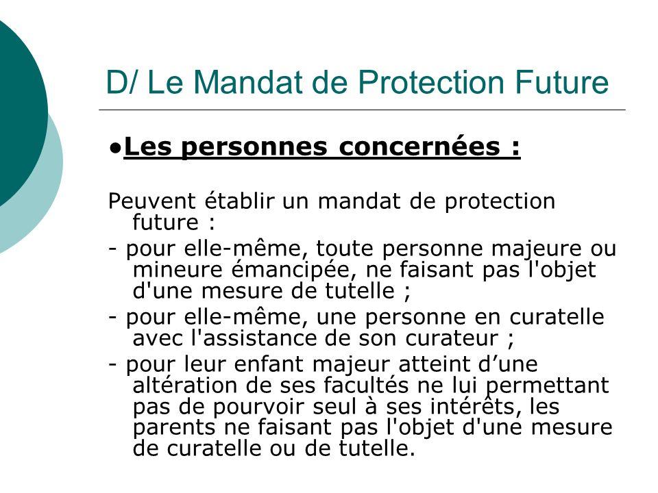 D/ Le Mandat de Protection Future Les personnes concernées : Peuvent établir un mandat de protection future : - pour elle-même, toute personne majeure