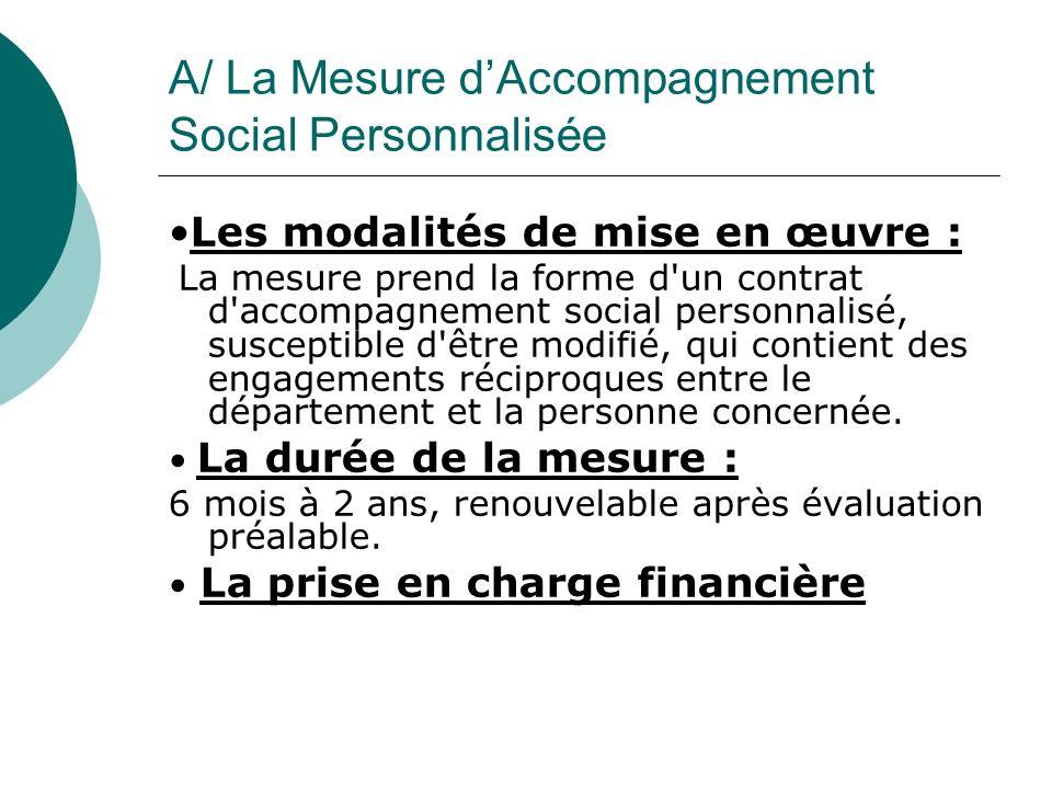 A/ La Mesure dAccompagnement Social Personnalisée Les modalités de mise en œuvre : La mesure prend la forme d'un contrat d'accompagnement social perso