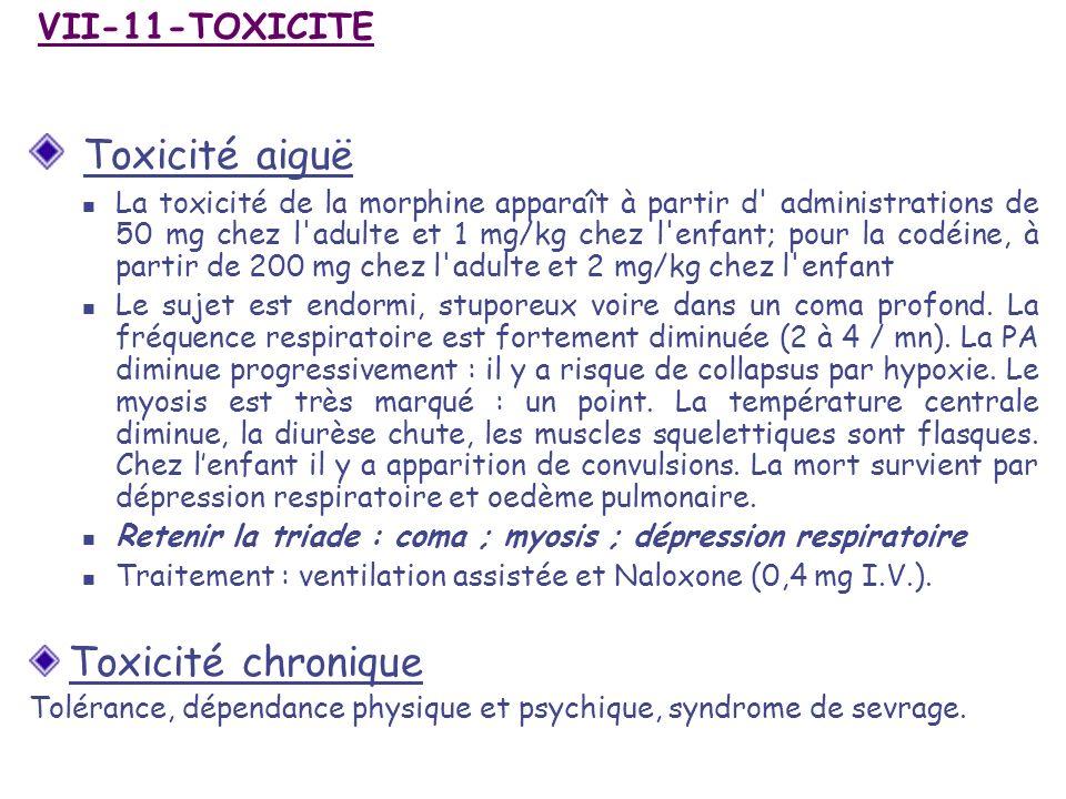 VII-11-TOXICITE Toxicité aiguë La toxicité de la morphine apparaît à partir d' administrations de 50 mg chez l'adulte et 1 mg/kg chez l'enfant; pour l