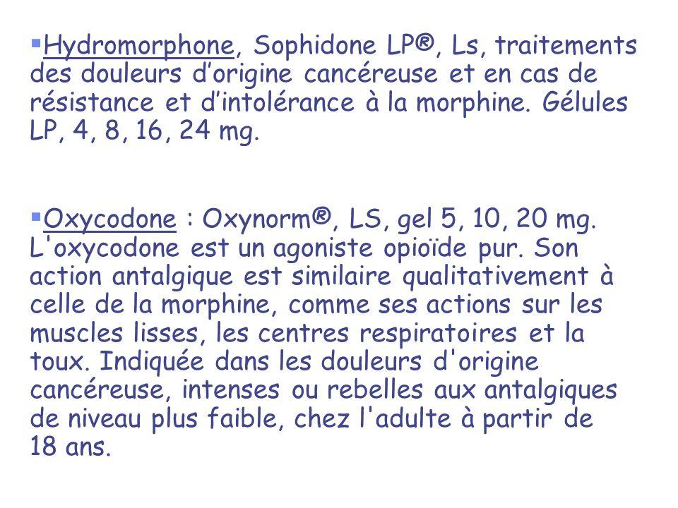 Hydromorphone, Sophidone LP®, Ls, traitements des douleurs dorigine cancéreuse et en cas de résistance et dintolérance à la morphine. Gélules LP, 4, 8