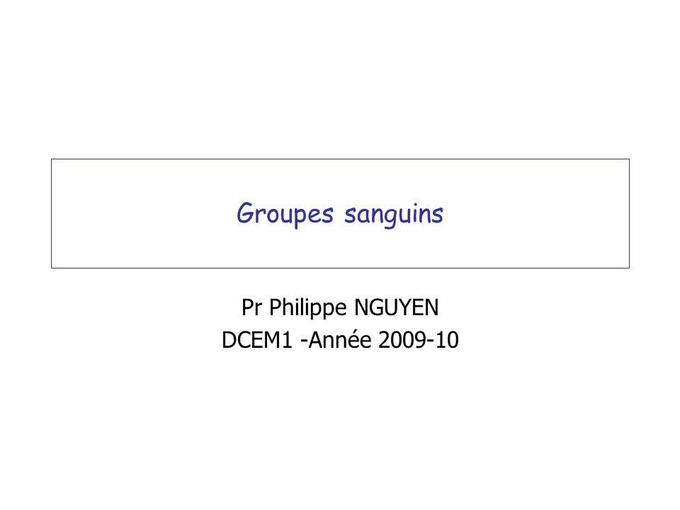 Groupes sanguins Pr Philippe NGUYEN DCEM1 -Année 2009-10