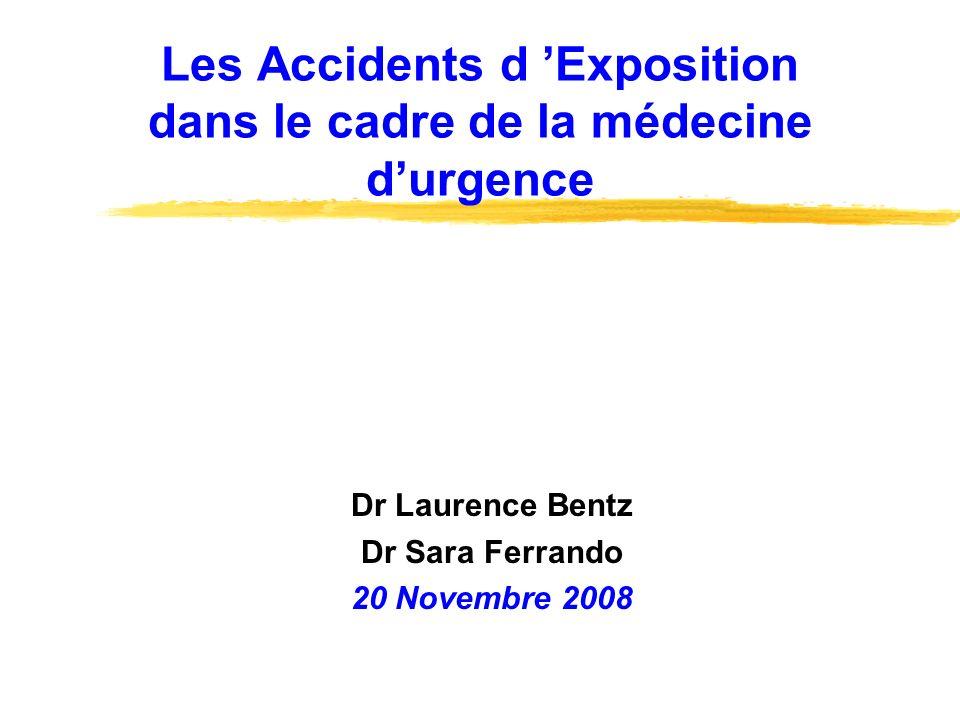 Les Accidents d Exposition dans le cadre de la médecine durgence Dr Laurence Bentz Dr Sara Ferrando 20 Novembre 2008