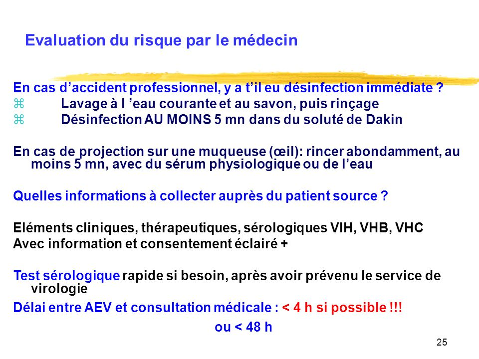 25 Evaluation du risque par le médecin En cas daccident professionnel, y a til eu désinfection immédiate .