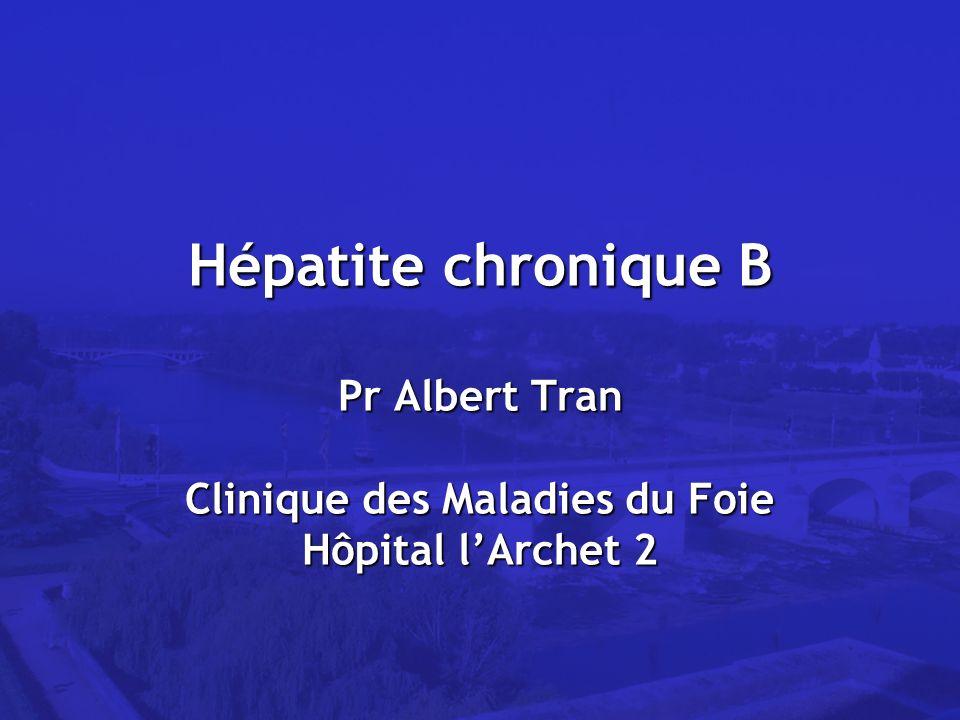 Hépatite chronique B Pr Albert Tran Clinique des Maladies du Foie Hôpital lArchet 2