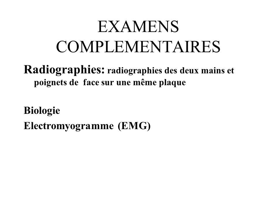 EXAMENS COMPLEMENTAIRES Radiographies: radiographies des deux mains et poignets de face sur une même plaque Biologie Electromyogramme (EMG)