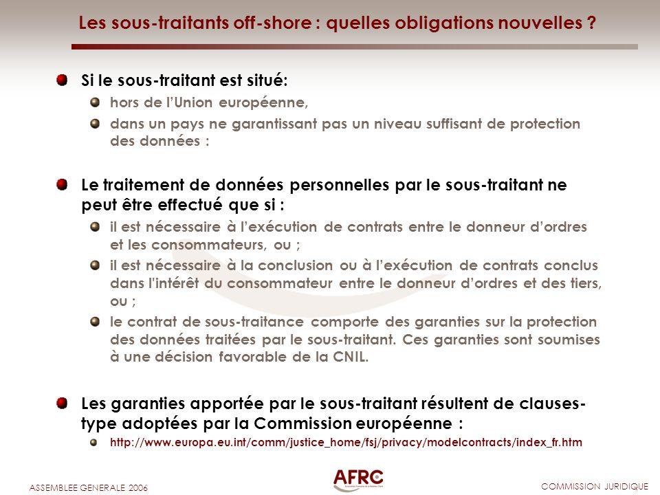 COMMISSION JURIDIQUE ASSEMBLEE GENERALE 2006 Les sous-traitants off-shore : quelles obligations nouvelles ? Si le sous-traitant est situé: hors de lUn