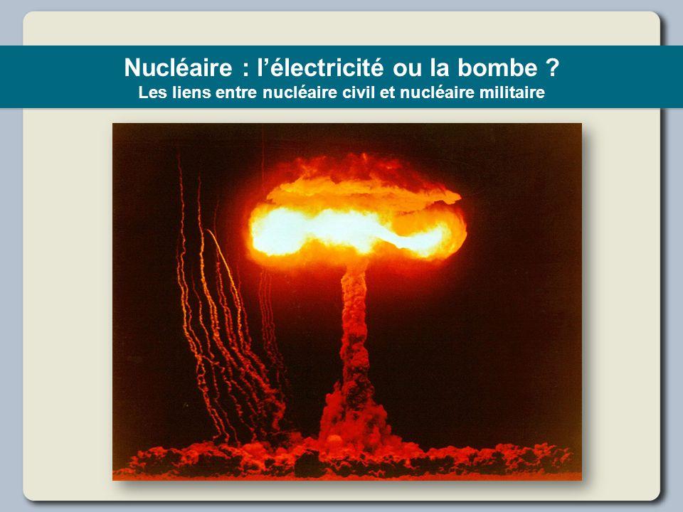 Nucléaire : lélectricité ou la bombe ? Les liens entre nucléaire civil et nucléaire militaire
