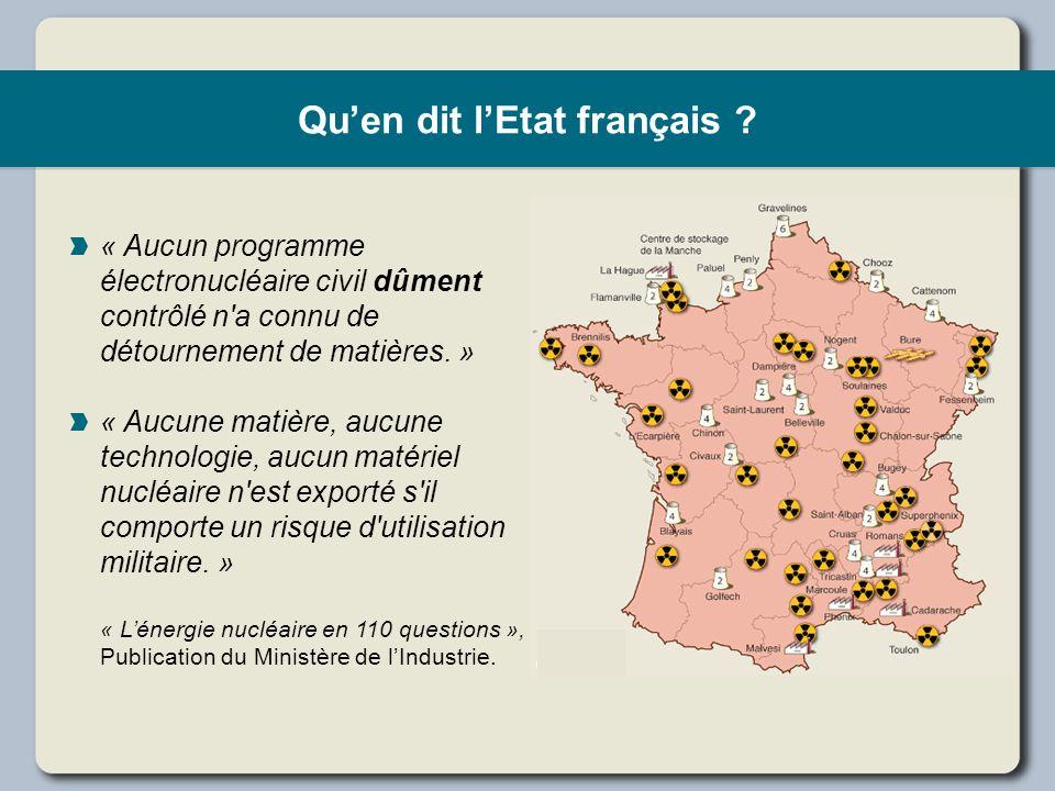 Quen dit lEtat français ? « Aucun programme électronucléaire civil dûment contrôlé n'a connu de détournement de matières. » « Aucune matière, aucune t