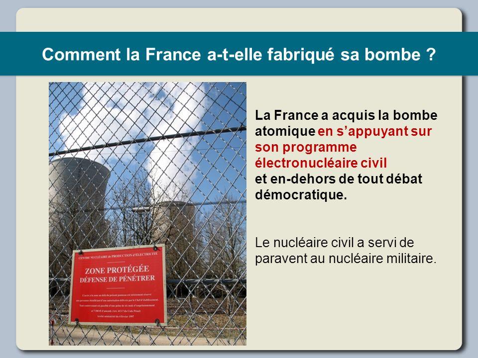 Comment la France a-t-elle fabriqué sa bombe ? La France a acquis la bombe atomique en sappuyant sur son programme électronucléaire civil et en-dehors