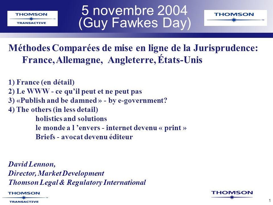 TLR Confidential 1 5 novembre 2004 (Guy Fawkes Day) Méthodes Comparées de mise en ligne de la Jurisprudence: France, Allemagne, Angleterre, États-Unis 1) France (en détail) 2) Le WWW - ce quil peut et ne peut pas 3) «Publish and be damned » - by e-government.