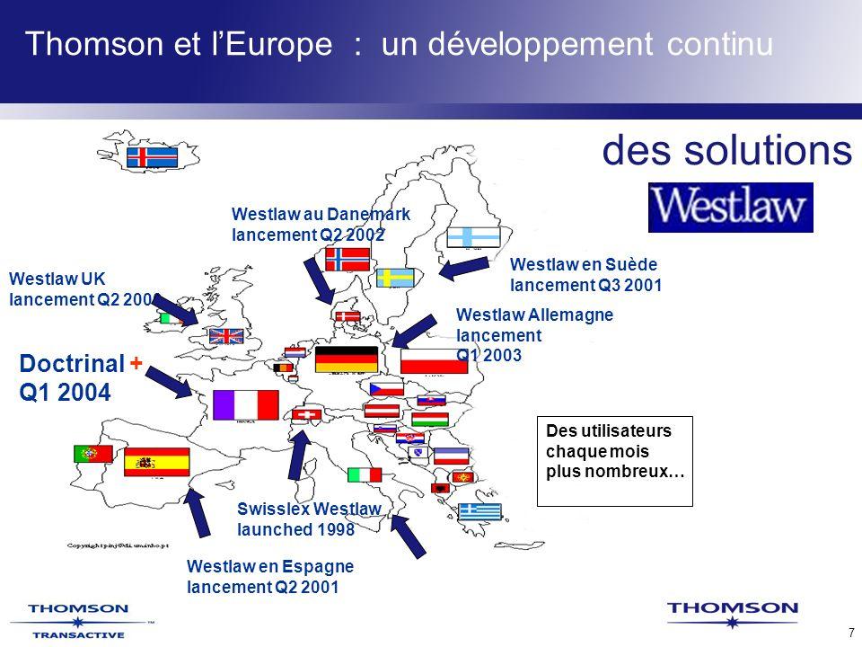 TLR Confidential 7 Thomson et lEurope : un développement continu Westlaw UK lancement Q2 2000 Westlaw en Espagne lancement Q2 2001 Westlaw Allemagne lancement Q1 2003 Westlaw en Suède lancement Q3 2001 Westlaw au Danemark lancement Q2 2002 Swisslex Westlaw launched 1998 Des utilisateurs chaque mois plus nombreux… Doctrinal + Q1 2004 des solutions
