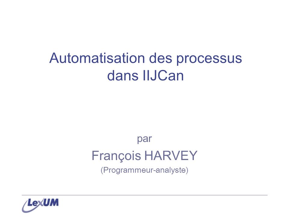 Automatisation des processus dans IIJCan par François HARVEY (Programmeur-analyste)