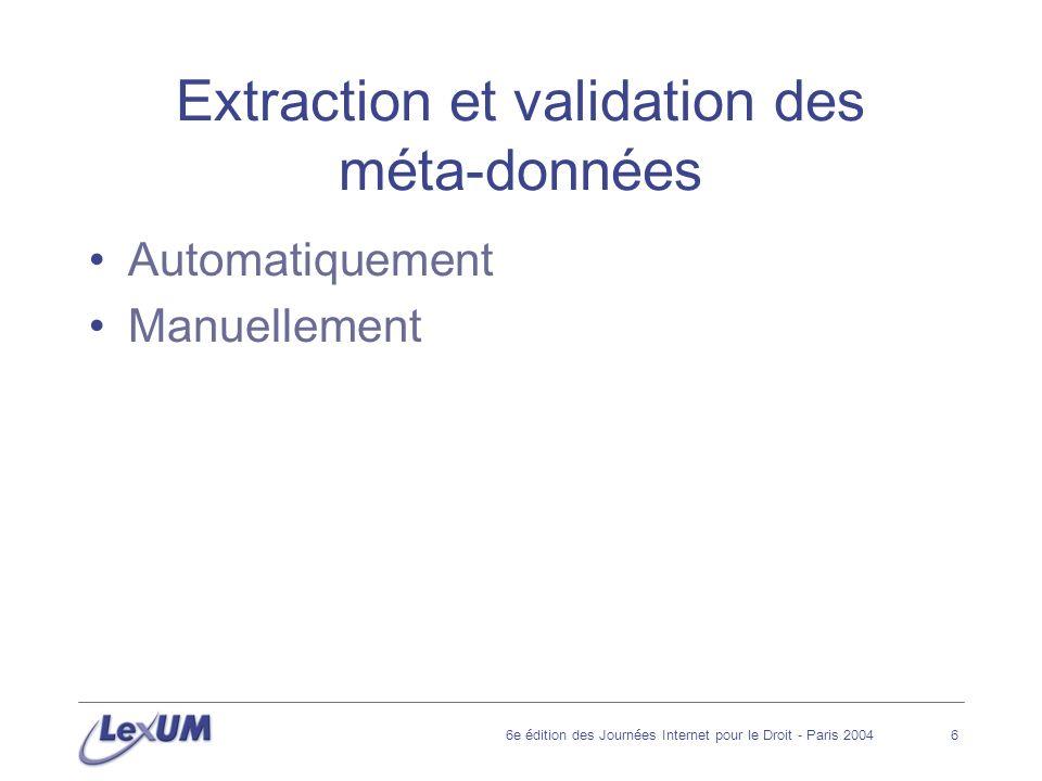 6e édition des Journées Internet pour le Droit - Paris 20047 Extraction automatique Informations fournies sous un format normalisé (XML, SGML,...) Uniformité des documents permettant lutilisation dexpressions régulières