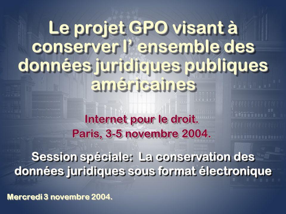 Le projet GPO visant à conserver l ensemble des données juridiques publiques américaines Mercredi 3 novembre 2004.