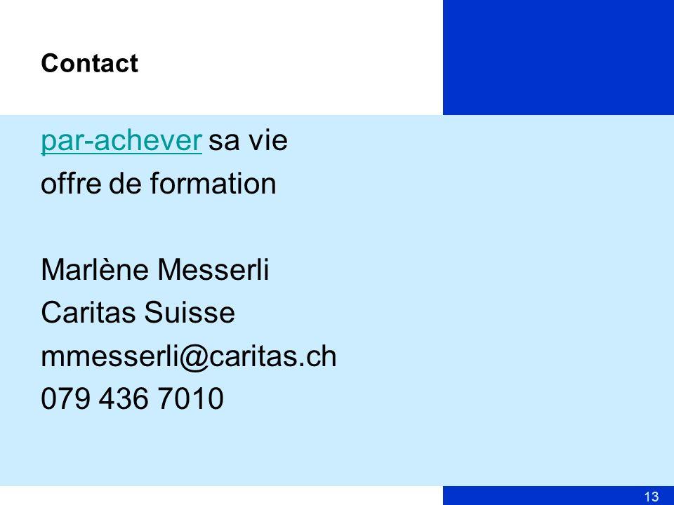 13 Contact par-acheverpar-achever sa vie offre de formation Marlène Messerli Caritas Suisse mmesserli@caritas.ch 079 436 7010