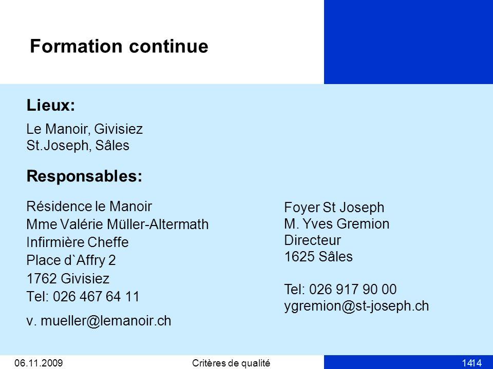 1406.11.2009Critères de qualité14 Formation continue Responsables: Résidence le Manoir Mme Valérie Müller-Altermath Infirmière Cheffe Place d`Affry 2 1762 Givisiez Tel: 026 467 64 11 v.