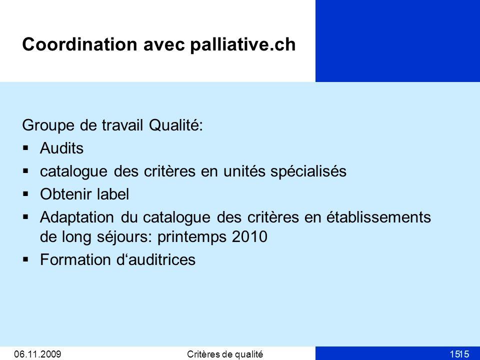 15 Coordination avec palliative.ch Groupe de travail Qualité: Audits catalogue des critères en unités spécialisés Obtenir label Adaptation du catalogu
