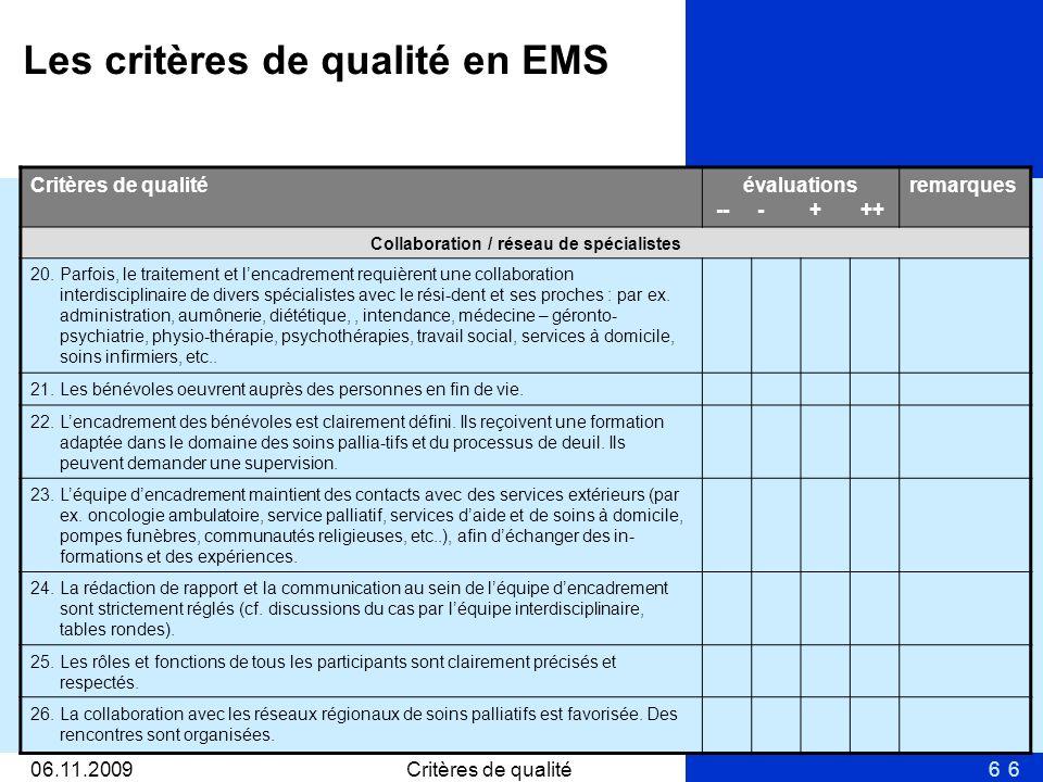 606.11.2009Critères de qualité6 évaluations -- - + ++ remarques Collaboration / réseau de spécialistes 20. Parfois, le traitement et lencadrement requ