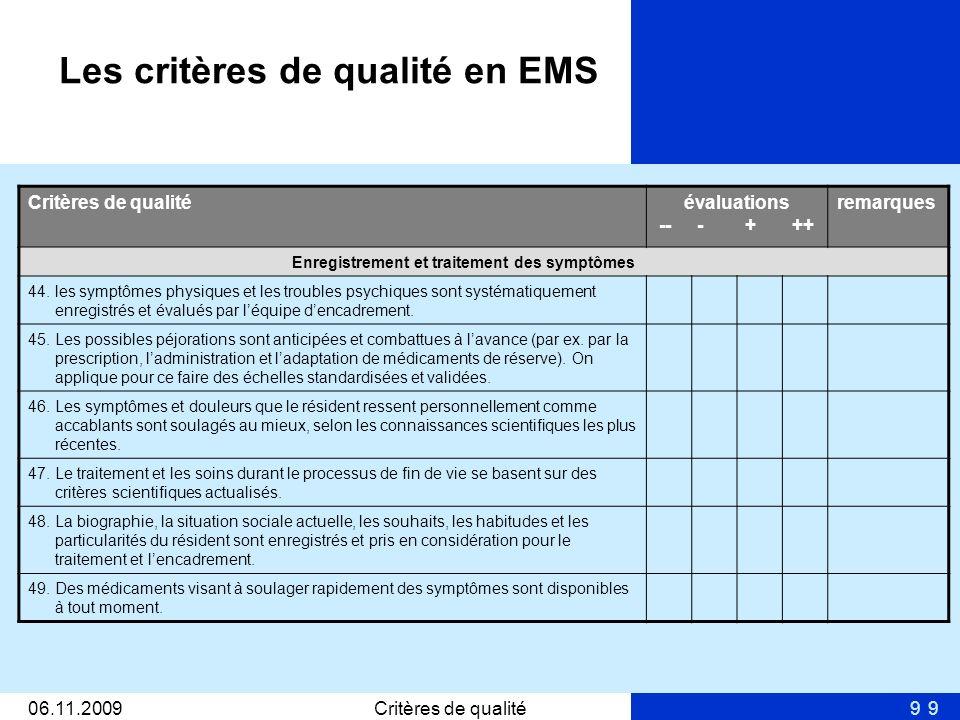 906.11.2009Critères de qualité9 évaluations -- - + ++ remarques Enregistrement et traitement des symptômes 44. les symptômes physiques et les troubles