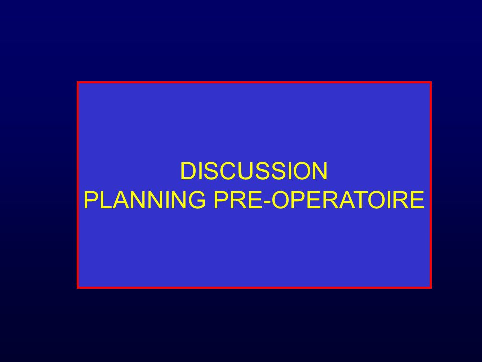 DISCUSSION PLANNING PRE-OPERATOIRE