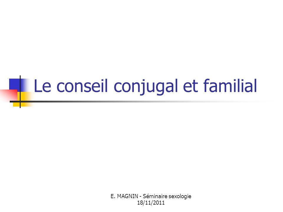 E. MAGNIN - Séminaire sexologie 18/11/2011 Le conseil conjugal et familial