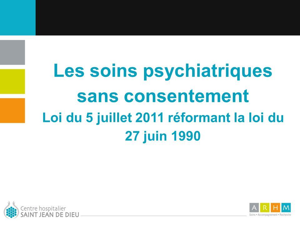 10/07/11 Les soins psychiatriques sans consentement Loi du 5 juillet 2011 réformant la loi du 27 juin 1990