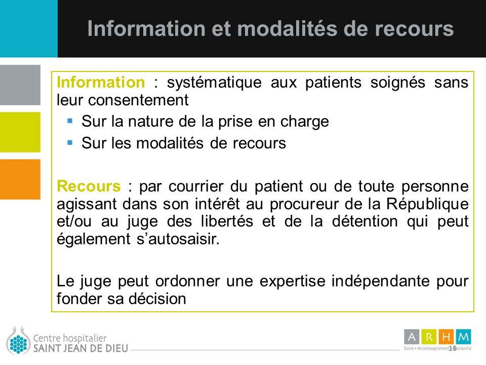 10/07/11 16 Information et modalités de recours Information : systématique aux patients soignés sans leur consentement Sur la nature de la prise en ch