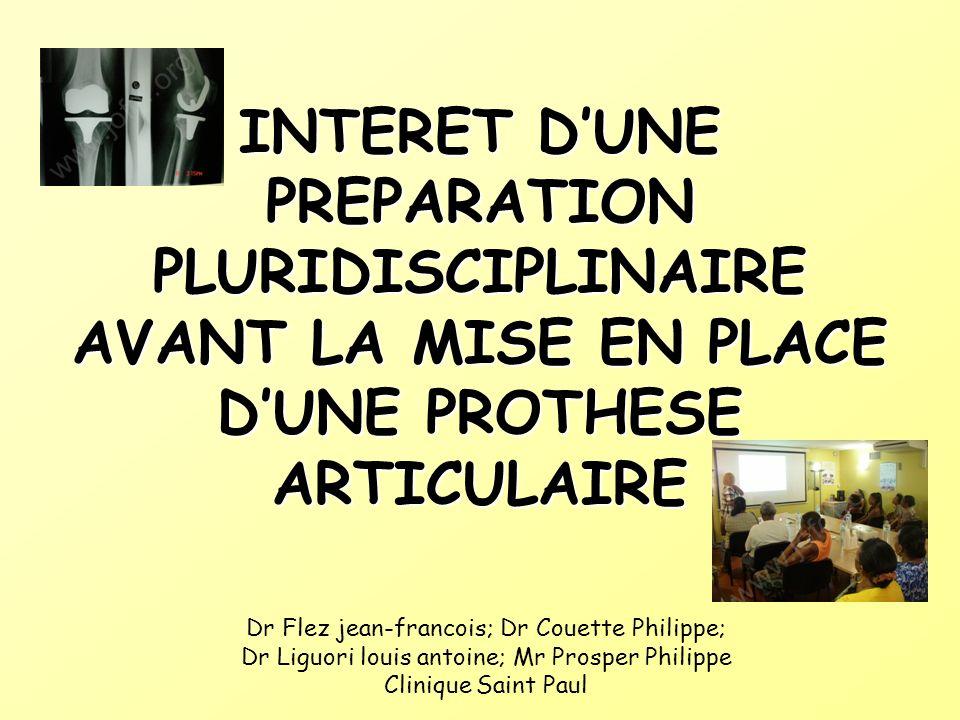 INTERET DUNE PREPARATION PLURIDISCIPLINAIRE AVANT LA MISE EN PLACE DUNE PROTHESE ARTICULAIRE Dr Flez jean-francois; Dr Couette Philippe; Dr Liguori lo