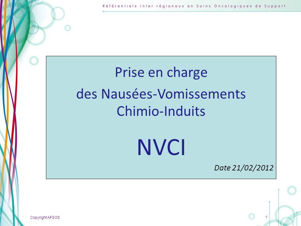 Copyright AFSOS 1 Prise en charge des Nausées-Vomissements Chimio-Induits NVCI Date 21/02/2012