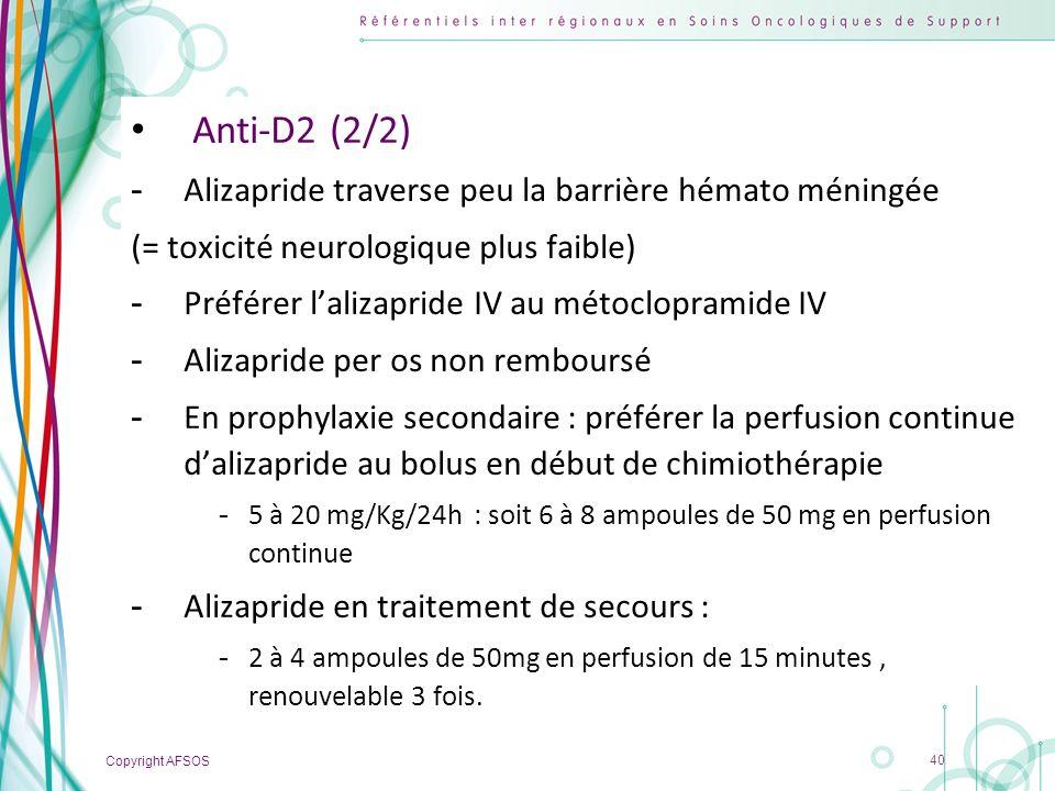 Copyright AFSOS 40 Anti-D2 (2/2) -Alizapride traverse peu la barrière hémato méningée (= toxicité neurologique plus faible) -Préférer lalizapride IV a
