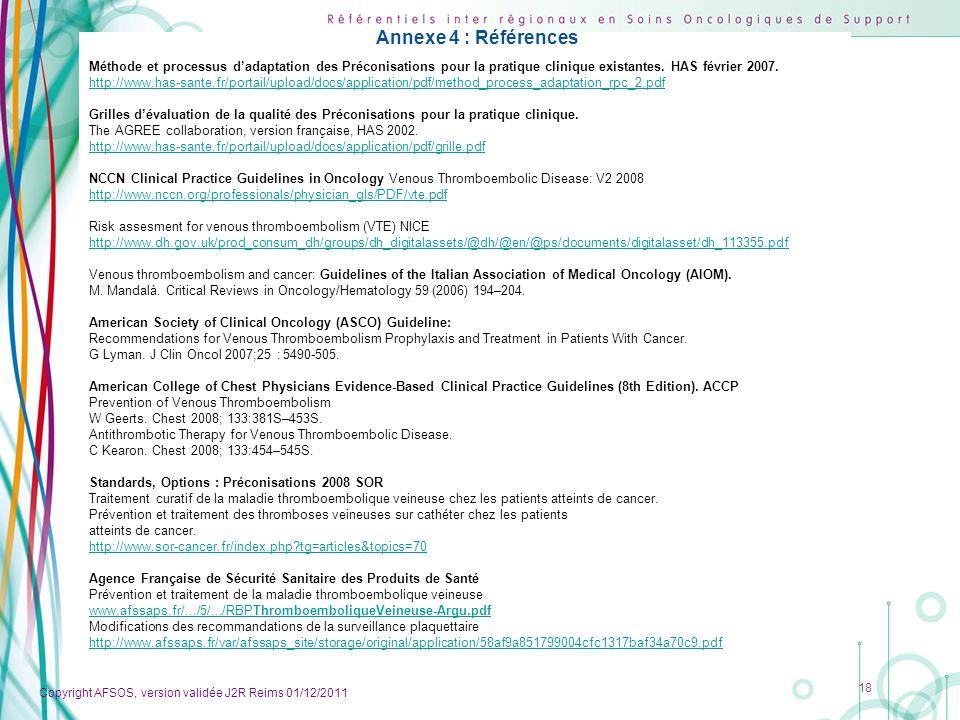 Copyright AFSOS, version validée J2R Reims 01/12/2011 18 Méthode et processus dadaptation des Préconisations pour la pratique clinique existantes. HAS