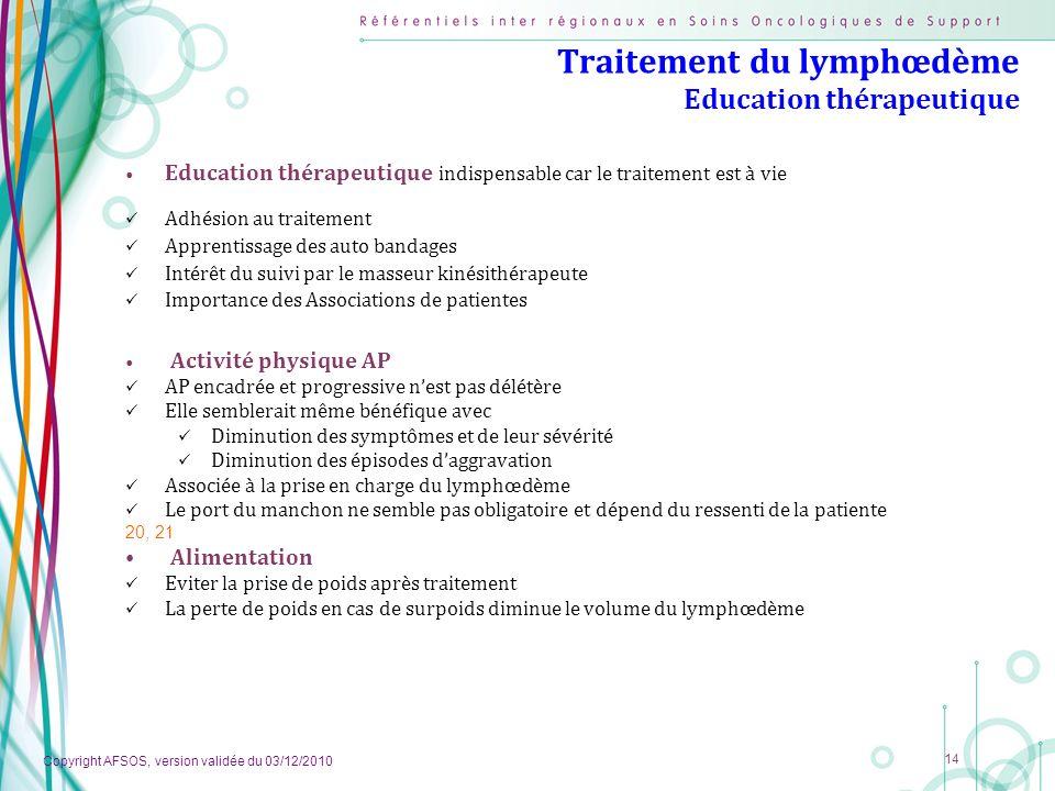 Copyright AFSOS, version validée du 03/12/2010 14 Traitement du lymphœdème Education thérapeutique Education thérapeutique indispensable car le traite