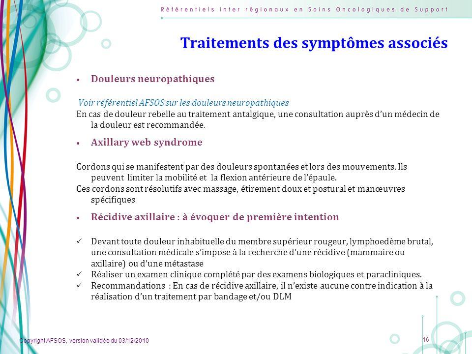 Copyright AFSOS, version validée du 03/12/2010 16 Traitements des symptômes associés Douleurs neuropathiques Voir référentiel AFSOS sur les douleurs n