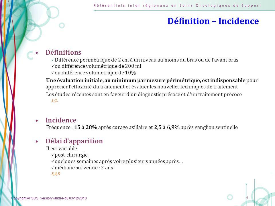 Copyright AFSOS, version validée du 03/12/2010 4 Définition – Incidence Définitions Différence périmétrique de 2 cm à un niveau au moins du bras ou de