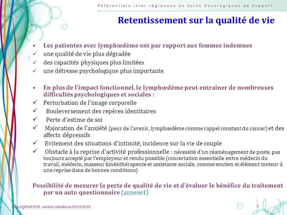 Copyright AFSOS, version validée du 03/12/2010 6 Retentissement sur la qualité de vie Les patientes avec lymphœdème ont par rapport aux femmes indemne