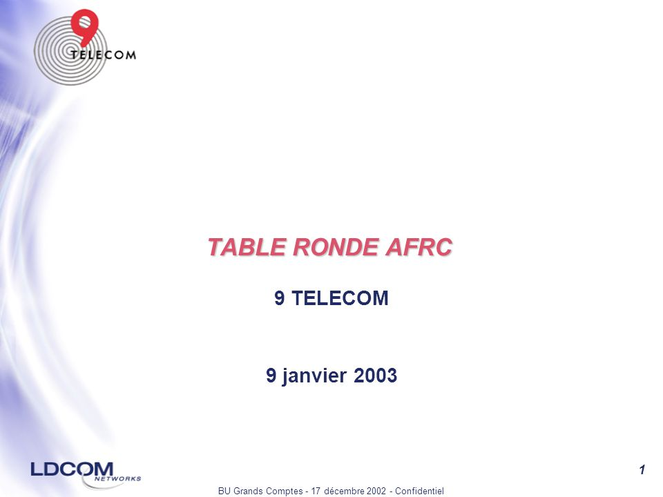 BU Grands Comptes - 17 décembre 2002 - Confidentiel 1 TABLE RONDE AFRC 9 TELECOM 9 janvier 2003