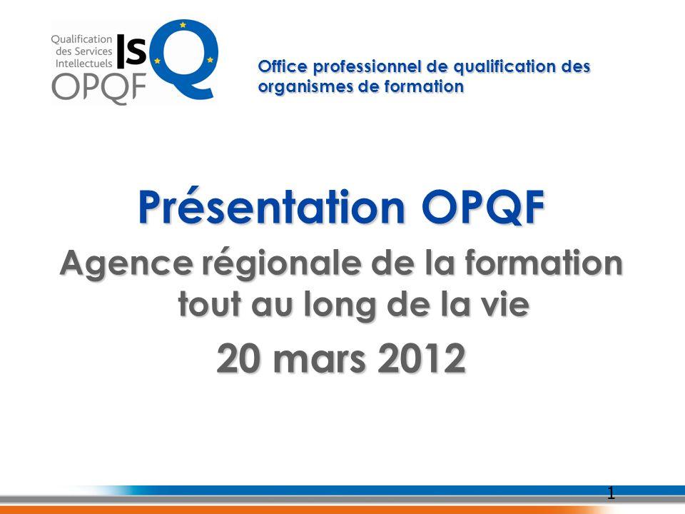 Présentation OPQF Agence régionale de la formation tout au long de la vie 20 mars 2012 1 Office professionnel de qualification des organismes de forma