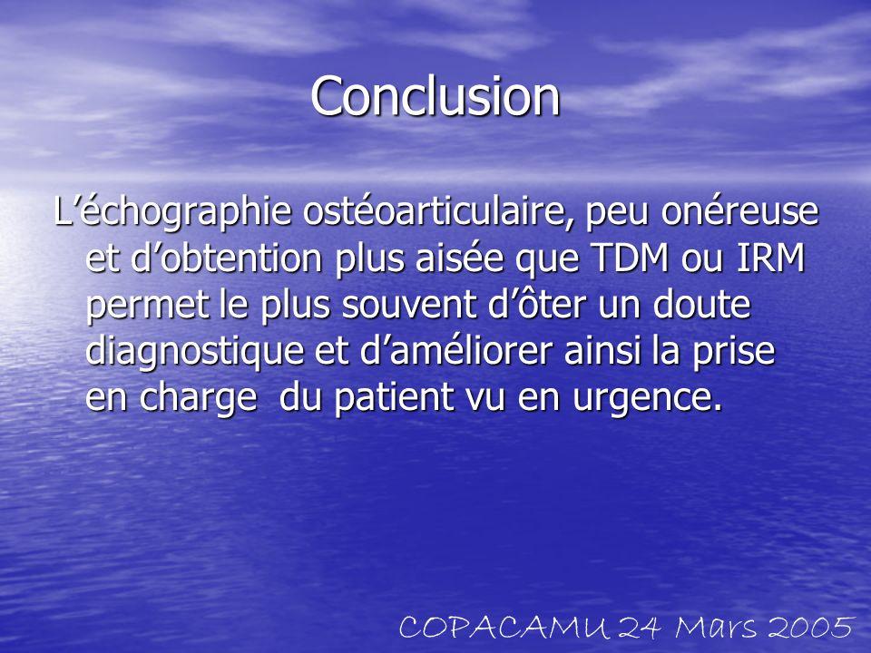 Conclusion Léchographie ostéoarticulaire, peu onéreuse et dobtention plus aisée que TDM ou IRM permet le plus souvent dôter un doute diagnostique et d
