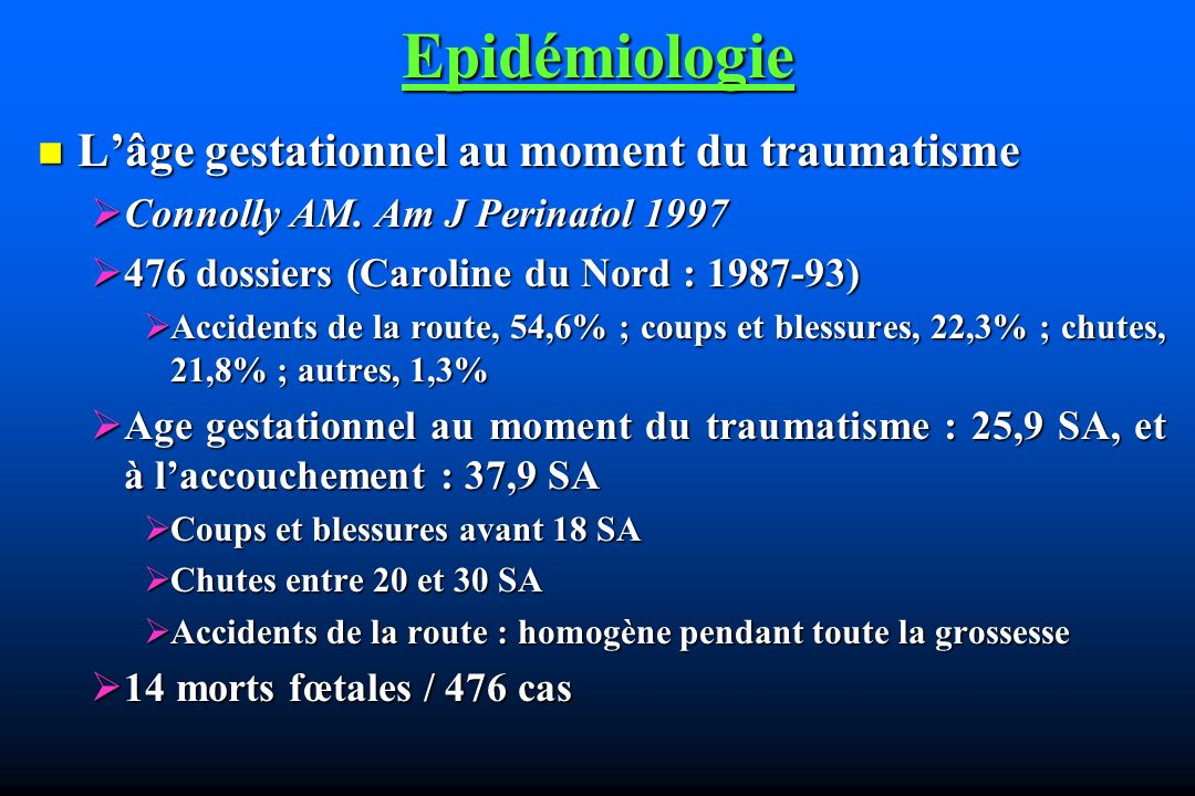 Epidémiologie Lâge gestationnel au moment du traumatisme Lâge gestationnel au moment du traumatisme Connolly AM. Am J Perinatol 1997 Connolly AM. Am J