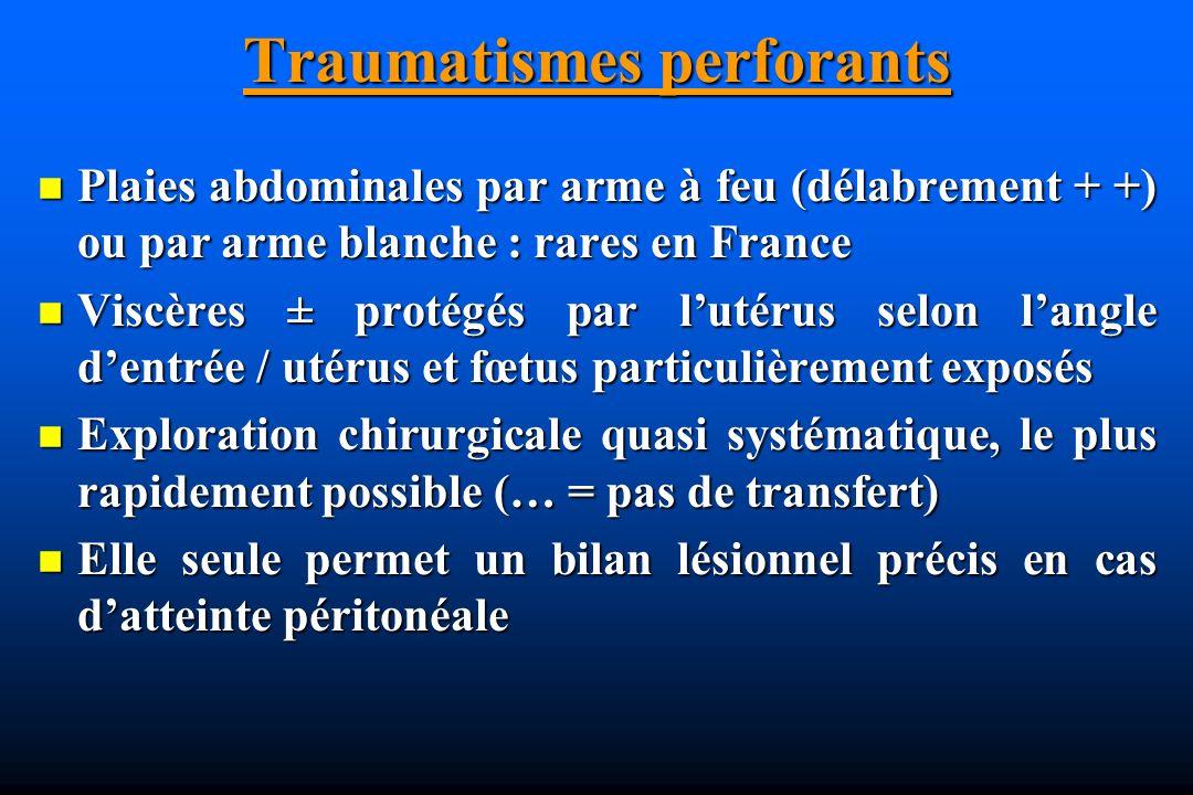 Traumatismes perforants Plaies abdominales par arme à feu (délabrement + +) ou par arme blanche : rares en France Plaies abdominales par arme à feu (d