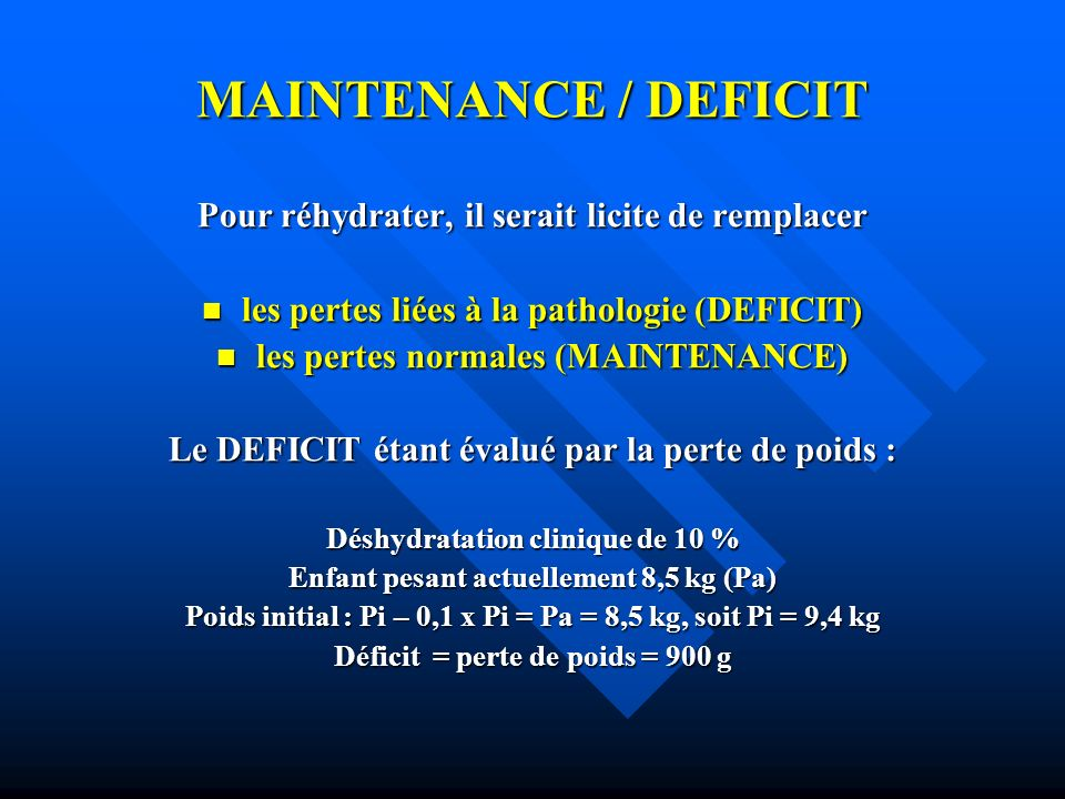 MAINTENANCE / DEFICIT Pour réhydrater, il serait licite de remplacer les pertes liées à la pathologie (DEFICIT) les pertes liées à la pathologie (DEFI