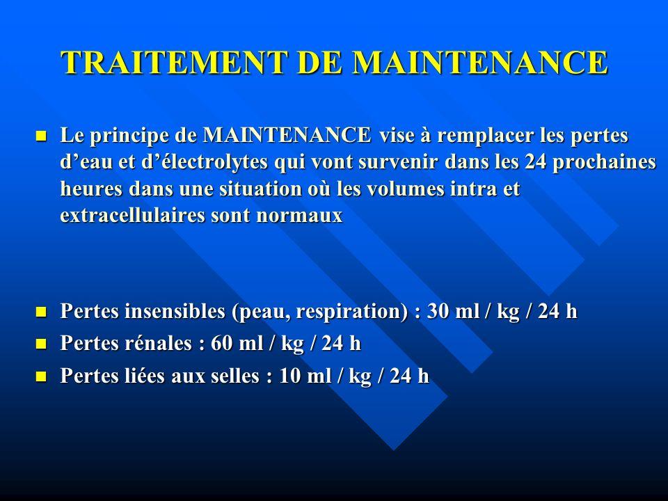 TRAITEMENT DE MAINTENANCE Le principe de MAINTENANCE vise à remplacer les pertes deau et délectrolytes qui vont survenir dans les 24 prochaines heures