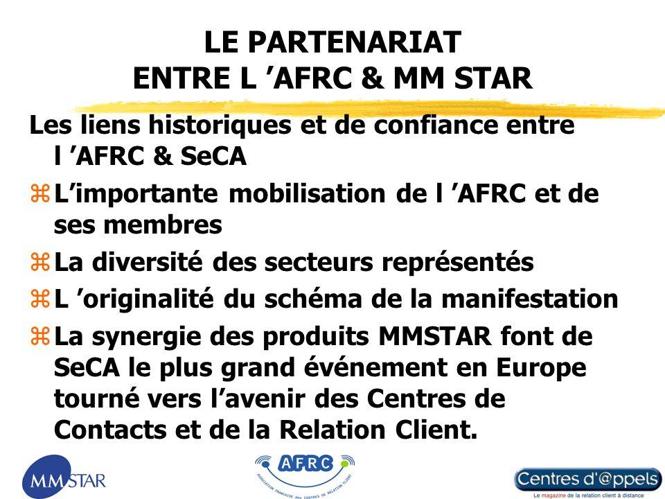 10 Les liens historiques et de confiance entre l AFRC & SeCA Limportante mobilisation de l AFRC et de ses membres La diversité des secteurs représentés L originalité du schéma de la manifestation La synergie des produits MMSTAR font de SeCA le plus grand événement en Europe tourné vers lavenir des Centres de Contacts et de la Relation Client.